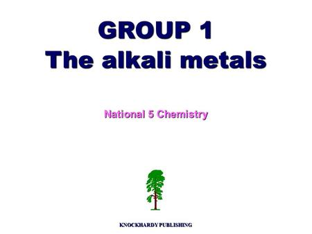 GROUP 1 The alkali metals National 5 Chemistry KNOCKHARDY PUBLISHING.