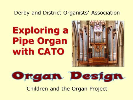 Derby and District Organists' Association Exploring a Pipe Organ with CATO Children and the Organ Project.