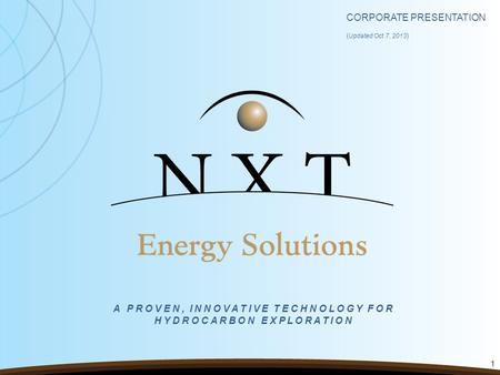 CORPORATE PRESENTATION ( Updated Oct 7, 2013 ) 1 A PROVEN, INNOVATIVE TECHNOLOGY FOR HYDROCARBON EXPLORATION.