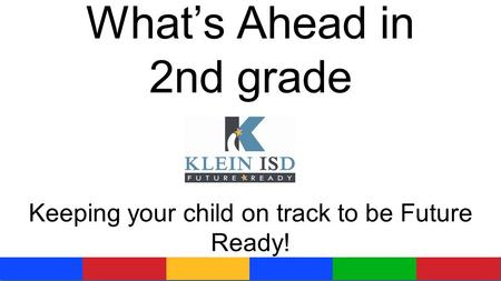 What's Ahead in 2nd grade Keeping your child on track to be Future Ready!