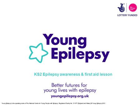 KS2 Epilepsy awareness & first aid lesson. Epilepsy is much more common than people realise Epilepsy can take effect suddenly for a short time We can.
