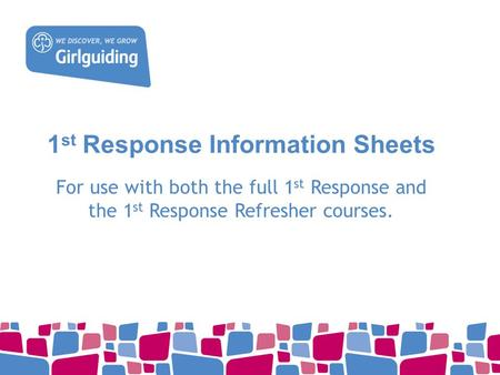 1 st Response Information Sheets For use with both the full 1 st Response and the 1 st Response Refresher courses.