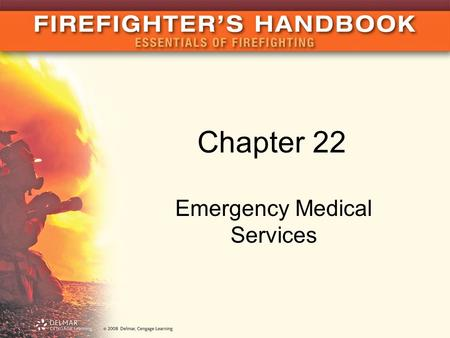 Chapter 22 Emergency Medical Services. Introduction There is more to being a fireman than putting out fires Community relies on firemen to be creative.