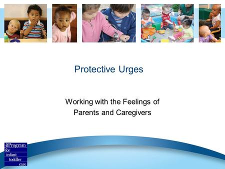 Protective Urges Working with the Feelings of Parents and Caregivers.