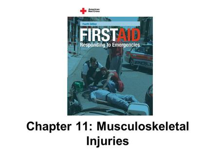 Chapter 11: Musculoskeletal Injuries. 151 AMERICAN RED CROSS FIRST AID–RESPONDING TO EMERGENCIES FOURTH EDITION Copyright © 2005 by The American National.