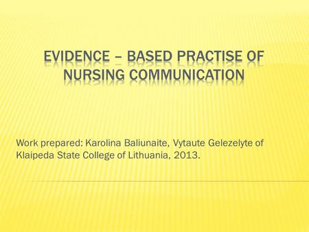 Work prepared: Karolina Baliunaite, Vytaute Gelezelyte of Klaipeda State College of Lithuania, 2013.