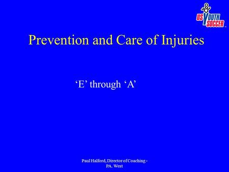 Paul Halford, Director of Coaching - PA. West Prevention and Care of Injuries 'E' through 'A'