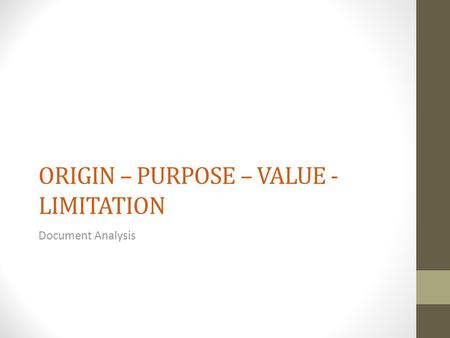 ORIGIN – PURPOSE – VALUE - LIMITATION Document Analysis.