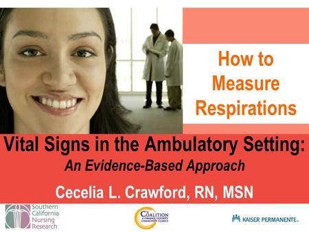 Presentation title SUB TITLE HERE Vital Signs in the Ambulatory Setting: An Evidence-Based Approach Cecelia L. Crawford, RN, MSN How to Measure Respirations.