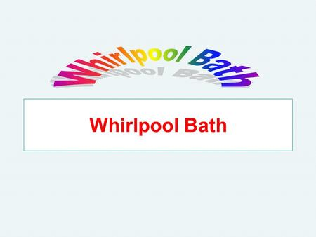 Whirlpool Bath. A whirlpool bath is essentially a local bath for extremities, with the limb submerging in rapidly circulating water. It can be created.