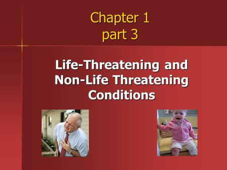 Chapter 1 part 3 Life-Threatening and Non-Life Threatening Conditions.