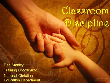 Dan Stanley Training Coordinator National Christian Education Department Classroom Discipline.