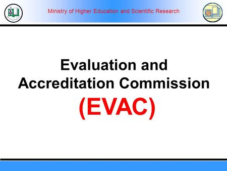 Ministry of Higher Education and Scientific Research Evaluation and Accreditation Commission (EVAC)