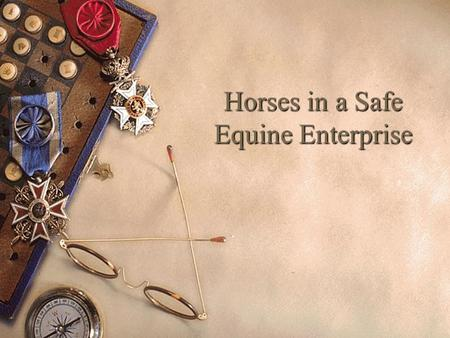 Horses in a Safe Equine Enterprise. Senses Used by the Horse 1. Vision- It is very important to understand how vision influences a horse's actions. The.