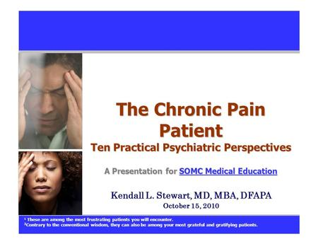 The Chronic Pain Patient Ten Practical Psychiatric Perspectives A Presentation for SOMC Medical Education SOMC Medical EducationSOMC Medical Education.