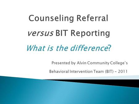 Presented by Alvin Community College's Behavioral Intervention Team (BIT) - 2011.