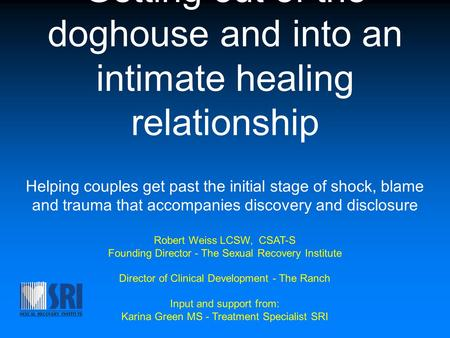 Getting out of the doghouse and into an intimate healing relationship Helping couples get past the initial stage of shock, blame and trauma that accompanies.