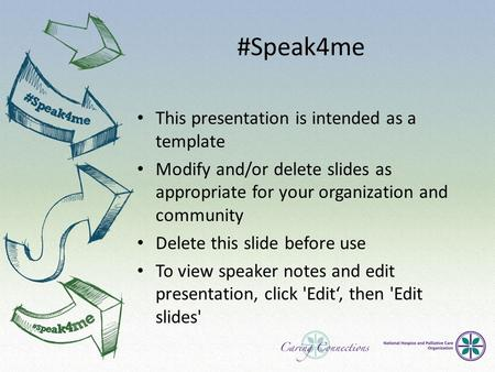 #Speak4me This presentation is intended as a template Modify and/or delete slides as appropriate for your organization and community Delete this slide.