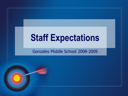 Gonzales Middle School 2008-2009 Staff Expectations.