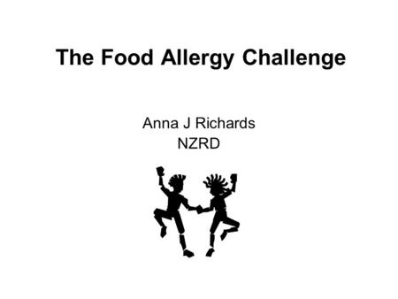 The Food Allergy Challenge Anna J Richards NZRD. Role of the Allergy Dietitian Diagnosis Myth buster Crisis manager Counselor Educator Nutrition – adequacy,