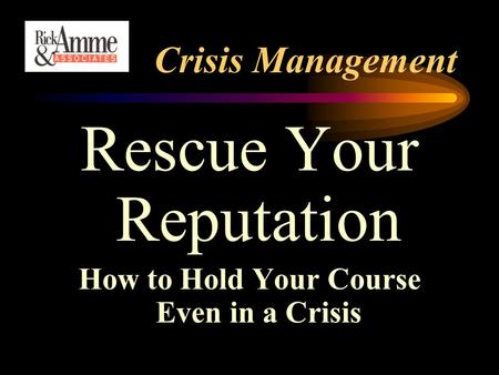 Crisis Management Rescue Your Reputation How to Hold Your Course Even in a Crisis.
