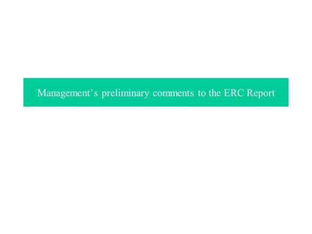 Management's preliminary comments to the ERC Report.