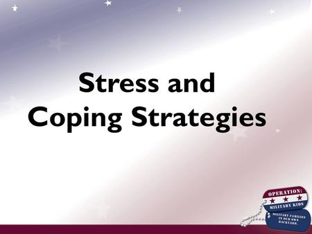 Stress and Coping Strategies. Come on Six Safety and structure Belonging and membership Closeness and several good relationships Experience gaining competence.