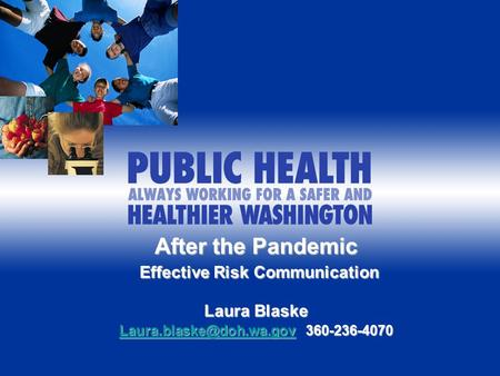 After the Pandemic Effective Risk Communication Effective Risk Communication Laura Blaske 360-236-4070