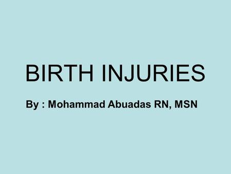 BIRTH INJURIES By : Mohammad Abuadas RN, MSN. Soft tissue Injury There are various types of soft tissue injury that may be sustained during the process.