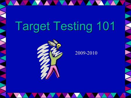 Target Testing 101 2009-2010. What is Target? An academic program Meets once a week Varied and differentiated units and activities Focuses on higher level.