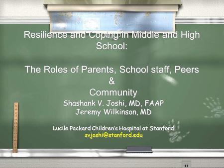 Resilience and Coping in Middle and High School: The Roles of Parents, School staff, Peers & Community Shashank V. Joshi, MD, FAAP Jeremy Wilkinson, MD.