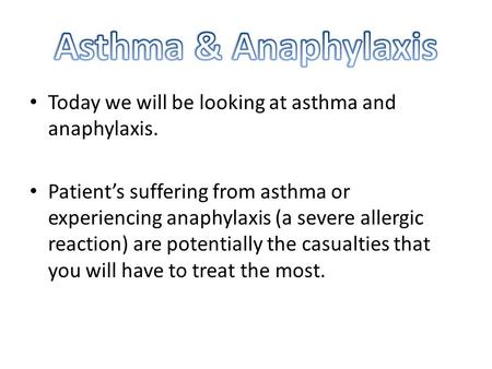 Today we will be looking at asthma and anaphylaxis. Patient's suffering from asthma or experiencing anaphylaxis (a severe allergic reaction) are potentially.
