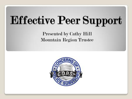 Effective Peer Support Presented by Cathy Hill Mountain Region Trustee.