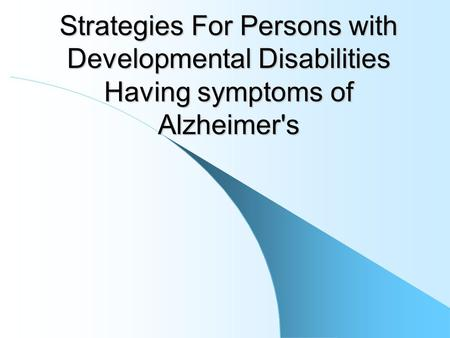 Strategies For Persons with Developmental Disabilities Having symptoms of Alzheimer's.