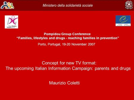 "Pompidou Group Conference ""Families, lifestyles and drugs - reaching families in prevention"" Porto, Portugal, 19-20 November 2007 Concept for new TV format:"