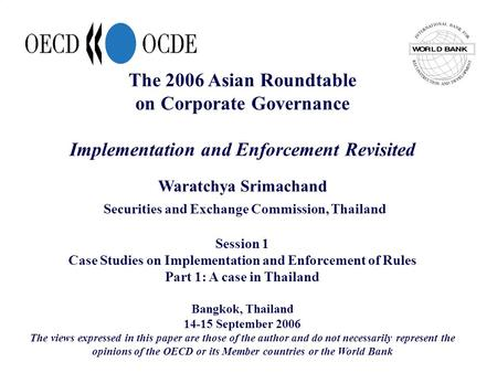 The 2006 Asian Roundtable on Corporate Governance Implementation and Enforcement Revisited Waratchya Srimachand Securities and Exchange Commission, Thailand.