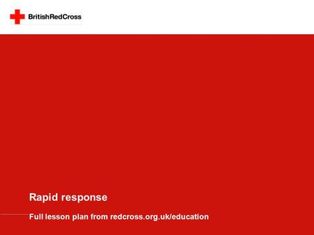 Rapid response Full lesson plan from redcross.org.uk/education.