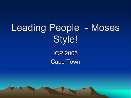Leading People - Moses Style! ICP 2005 Cape Town.