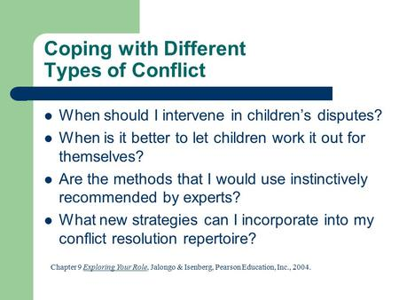 Coping with Different Types of Conflict When should I intervene in children's disputes? When is it better to let children work it out for themselves? Are.