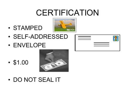 CERTIFICATION STAMPED SELF-ADDRESSED ENVELOPE $1.00 DO NOT SEAL IT.