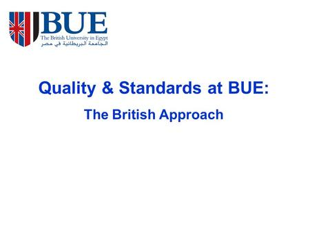 Quality & Standards at BUE: The British Approach.