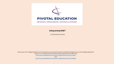 Safeguarding INSET Contributed by Emma Drag All resources in the Safeguarding Resources section of our resource bank have been submitted by delegates.