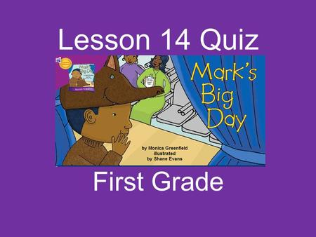 Lesson 14 Quiz First Grade The class is too ______. say loud put.