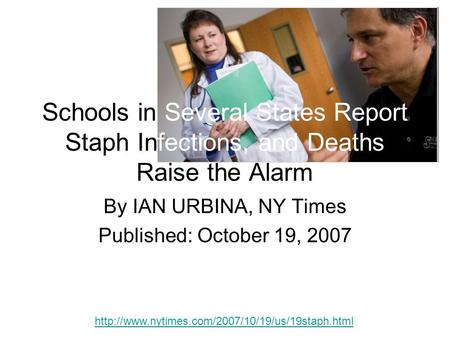 Schools in Several States Report Staph Infections, and Deaths Raise the Alarm By IAN URBINA, NY Times Published: October 19, 2007