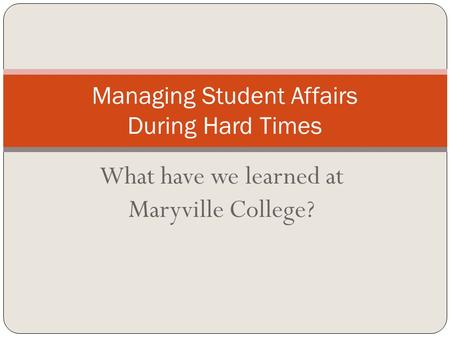 What have we learned at Maryville College? Managing Student Affairs During Hard Times.