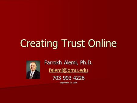 Creating Trust Online Farrokh Alemi, Ph.D. 703 993 4226 September 12, 2004.