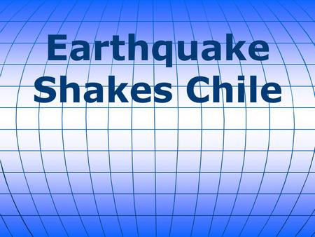 Earthquake Shakes Chile. At least six people are dead and several seriously injured after a powerful 8.2 magnitude earthquake struck off Chile's northern.