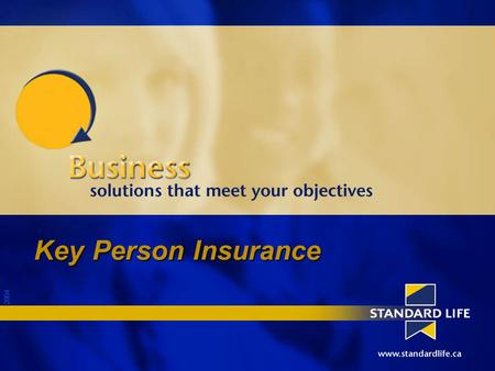 2004 Key Person Insurance. 2004 What are the 4 things that happen to key people ?....