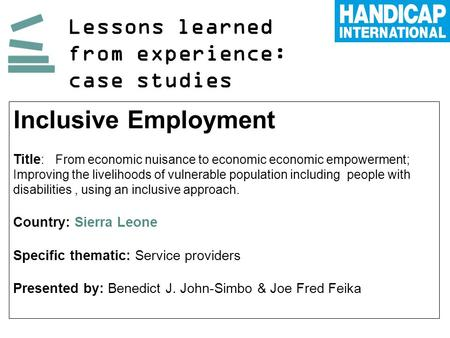 Lessons learned from experience: case studies Inclusive Employment Title : From economic nuisance to economic economic empowerment; Improving the livelihoods.