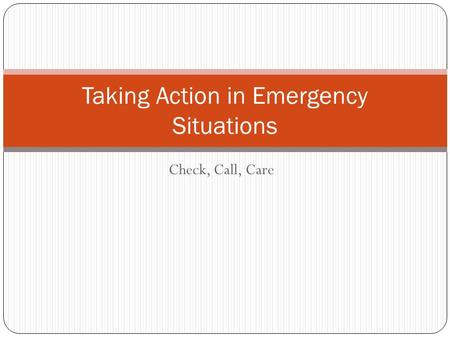 Check, Call, Care Taking Action in Emergency Situations.